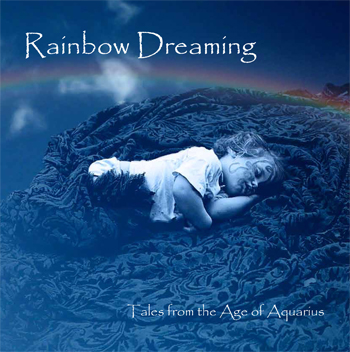Rainbow Dreaming - Tales from the Age of Aquarius